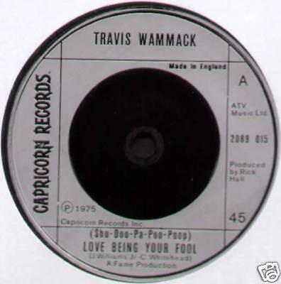 "TRAVIS WAMMACK ~ (SHU-DOO-PA-POO-POOP) LOVE BEING YOUR FOOL ~ 1975 UK 7"" SINGLE"