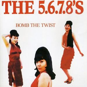 5 6 7 8's - Bomb The Twist [CD New]