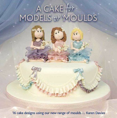 A cake for models or moulds book by Karen Davies Sugarcraft Cake decorating