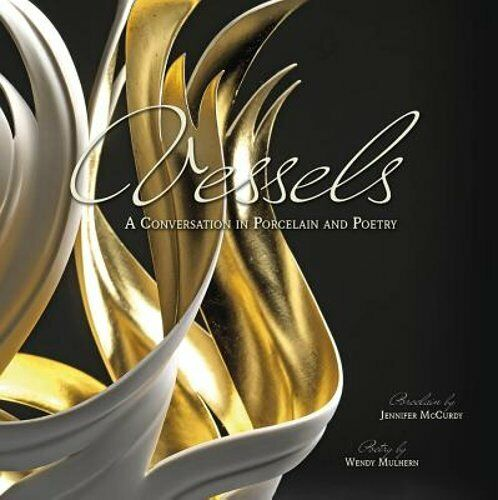 Vessels: A Conversation in Porcelain and Poetry by Jennifer McCurdy: Used