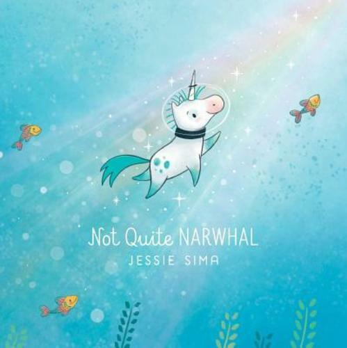 Not Quite Narwhal By Jessie Sima: New