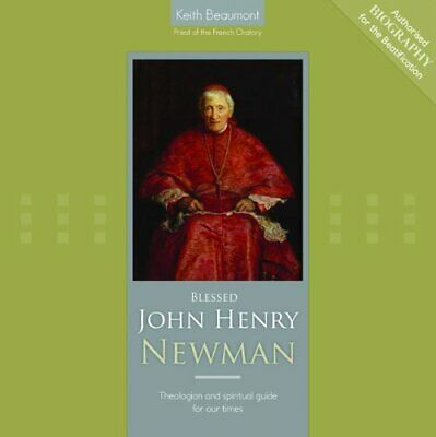 Blessed John Henry Newman: Theologian and Spiritual Guide ... by Beaumont, Keith