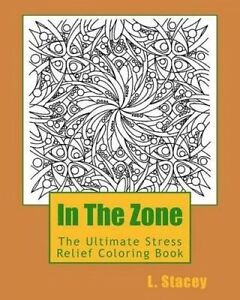 In the Zone: The Ultimate Stress Relief Coloring Book by Stacey, L. -Paperback