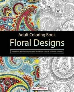 Adult Coloring Book Floral Designs Meditation Relaxation S by Wilton Anna