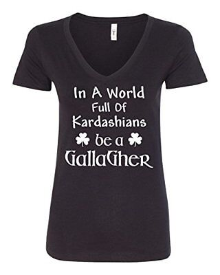 in a World Full of Kardashians Be a Gallagher Women's V-Neck
