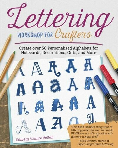Lettering Workshop for Crafters : Create over 50 Personalized Alphabets for N...