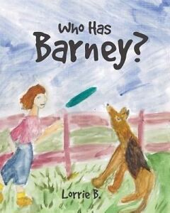 Who Has Barney? by B, Lorrie -Paperback