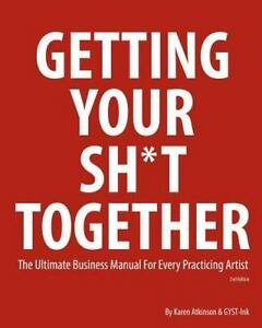 Getting Your Sh t Together The Ultimate Business Manual For Every Practicing A - $21.52