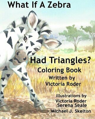 What If A Zebra Had Triangles?: Coloring Book, Roder 9780692479001 -