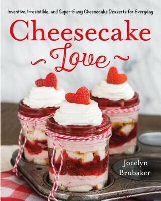 Cheesecake Love: Inventive, Irresistible, and Super-Easy Cheesecake Desserts for