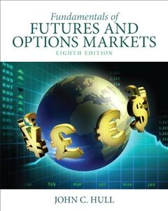Fundamentals of Futures and Options Markets (8th Edition)  Hull
