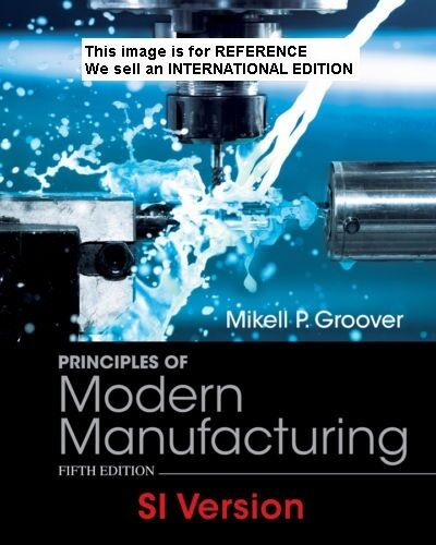 Principles of Modern Manufacturing by Mikell P. Groover(Int Ed Paperback)SI Unit