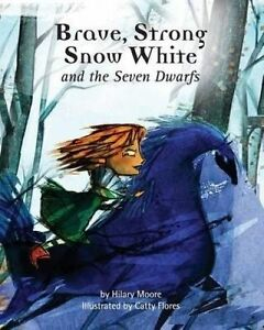Brave Strong Snow White Seven Dwarfs Fairy Tale  by Moore Hilary F -Paperback