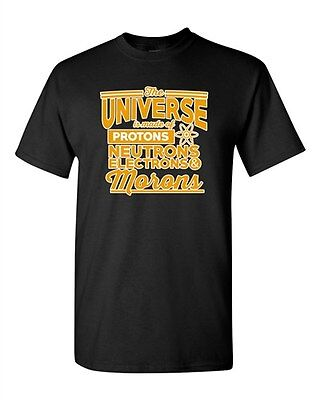 The Universe Is Made Of Protons Morons Science Funny Humor DT Adult T-Shirt - Adult Universe