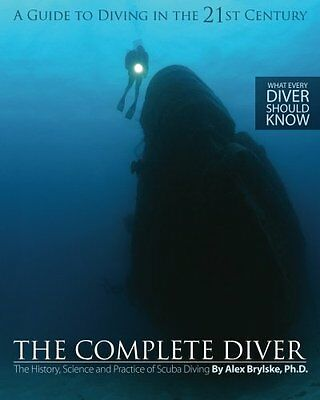 NEW The Complete Diver: The History Science and Practice of Scuba Diving