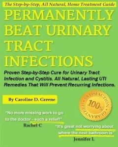 Permanently Beat Urinary Tract Infections: Proven Step-by-Step Cure for Urinary