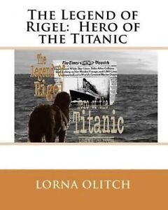 The Legend of Rigel: Hero of Thetitanic by Olitch, Lorna -Paperback