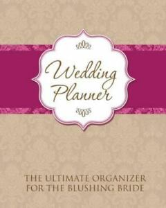 Wedding Planner : The Ultimate Organizer for the Blushing Br