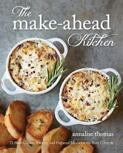 The Make-Ahead Kitchen 80 Slow-Cooker Freezer Prepared Mea by Thomas Annalise