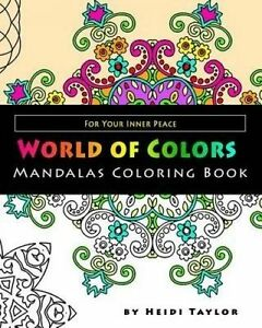 World of Colors Mandalas Coloring Book: For Your Inner Peace by Taylor, Heidi