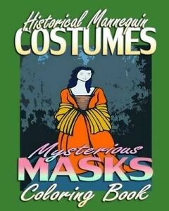 Historical Mannequin Costumes & Mysterious Masks (Coloring Book) by Michaels Ann