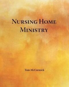 Nursing Home Ministry by McCormick, Tom -Paperback