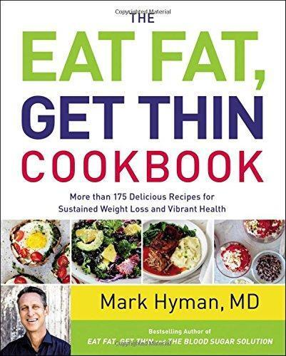 Купить The Eat Fat Get Thin Cookbook 150 Delicious Recipes by Dr Mark Hyman Cook Book
