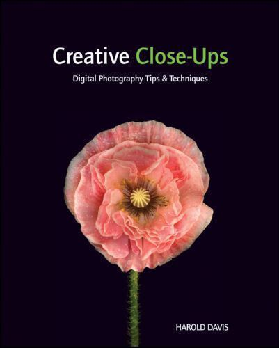 Creative Close-Ups : Digital Photography Tips and Techniques by Harold Davis... 1
