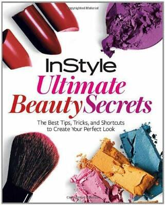 InStyle Ultimate Beauty Secrets : The Best Tips, Tricks, and Shortcuts to