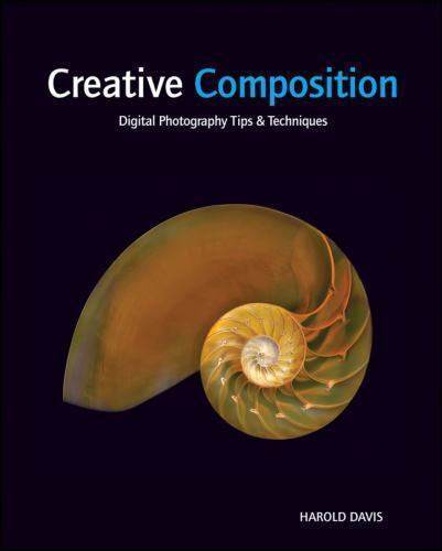 NEW - Creative Composition: Digital Photography Tips and Techniques 1