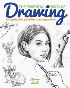 The Essential Book of Drawing by Duncan Smith.
