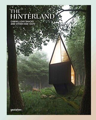 The Hinterland Cabins, Love Shacks and Other Hide-Outs 9783899556636   Brand New