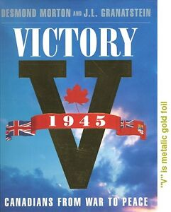 Victory 1945: Canadians From War to Peace - Morton / Granatstein