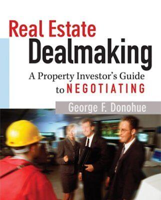 Real Estate Dealmaking  A Property Investors Guid