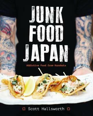 Junk Food Japan: Addictive Food from Kurobuta by Scott Hallsworth: