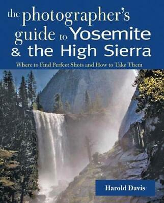 - A Photographer's Guide to Yosemite & the High Sierra: Where to Find Perfect Shot
