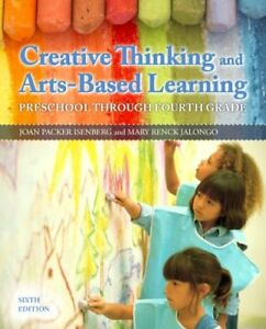 Creative Thinking and Arts-Based Learning: Preschool Through 4th