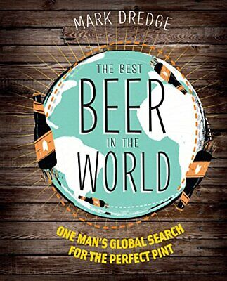 The Best Beer in the World: One man's globe search for the perfect pint,Mark (Best Beer In London)