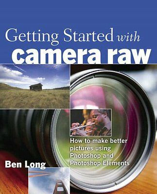 Getting Started with Camera Raw: How to make better pictures using Photoshop