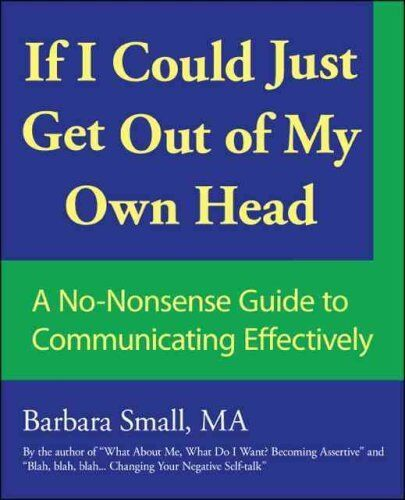 If I Could Just Get Out of My Own Head: A No-Nonsense Guide to Communicating...