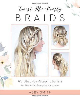 ds 45 Step-by-Step Tutorials for Beautiful, Everyday Hairst (Twist Me Pretty)