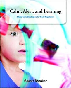 Calm, Alert And Learning: Classroom Strategies For Self...