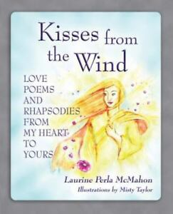 Kisses From The Wind Love Poems And Rhapsodies From My Heart To