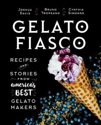 Gelato Fiasco: Recipes and Stories from America's Best Gelato Makers by