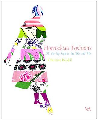 Horrockses Fashion: Off-the-Peg Fashion in the 40s & 50s by Boydell Christine