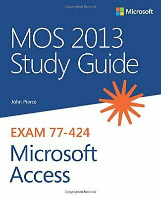 MOS 2013 Study Guide for Microsoft Access  MOS Study Guide (Mos 2013 Study Guide For Microsoft Access)