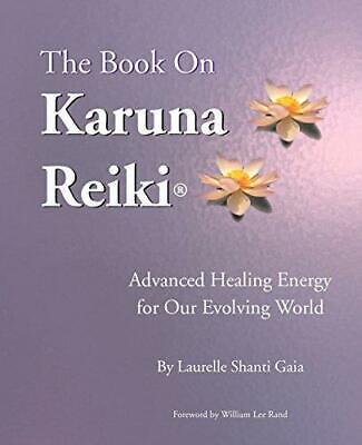 The Book on Karuna Reiki: Advanced Healing Energy for Our Evolving World, Willia
