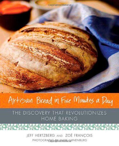 Artisan Bread In Five Minutes A Day: The Discovery