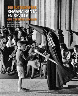 Semana Santa en Sevilla. 100 fotografías que deberías conocer (Lunwerg 100 Foto