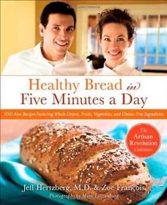 Healthy Bread In Five Minutes A Day  100 New Recip